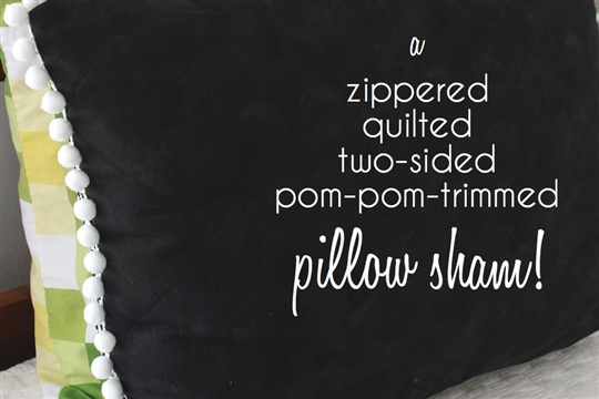 A Zippered, Quilted, Two Sided, Pom Pom Trimmed Pillow Sham!
